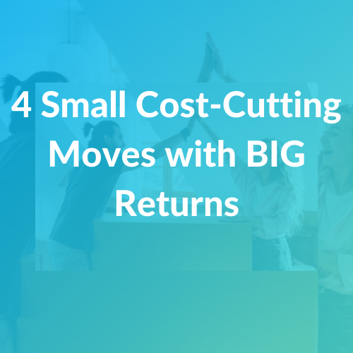 4 Small Cost-Cutting Moves with BIG Returns