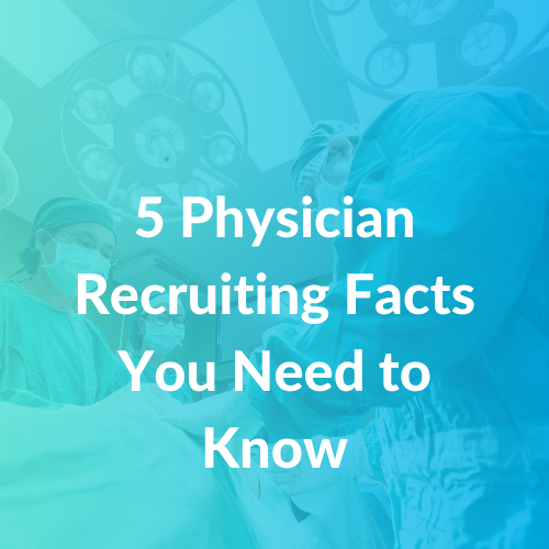 5 Physician Recruiting Facts You Need to Know-1