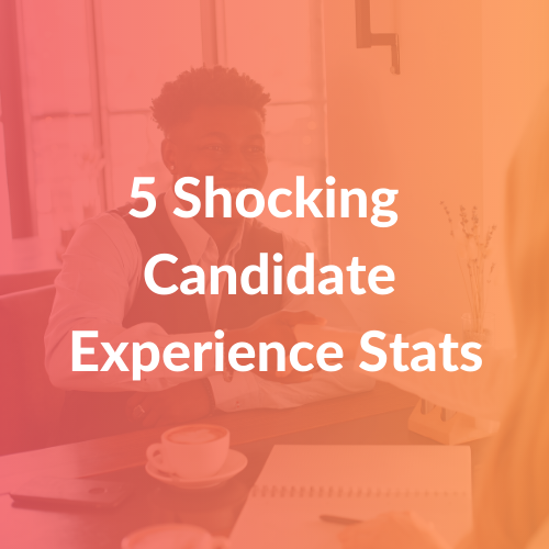 5 Shocking Candidate Experience Stats