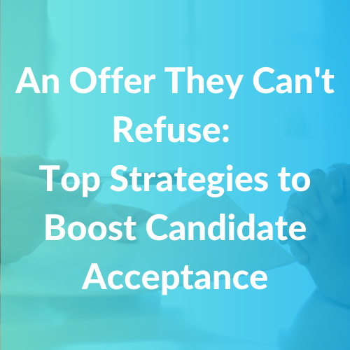 An Offer They Cant Refuse Top Strategies to Boost Candidate Acceptance