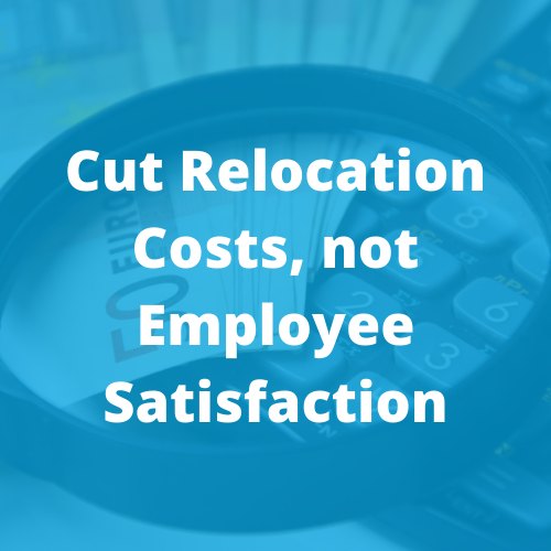 Cut Relocation Costs, not Employee Satisfaction