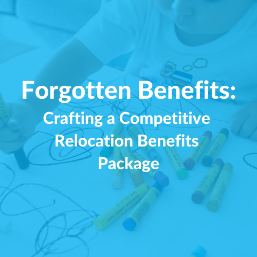 FORGOTTEN BENEFITS Crafting a Competitive Relocation Benefits Package