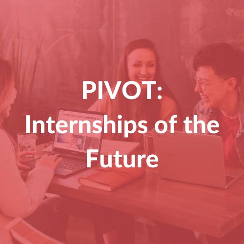PIVOT Internships of the Future